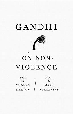 Gandhi on Non-violence By Merton, Thomas (EDT)/ Kurlansky, Mark (INT)/ Gandhi, Mahatma